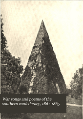War songs and poems of the southern confederacy, 1861-1865: a collection of the most popular and impressive songs and poems of war times, dear to every southern heart