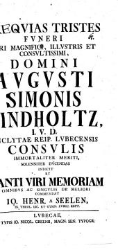 Exequias tristes funeri V. M. Aug. Simonis Lindholtz, I. U. D. ... sol. ducendas indicit ...