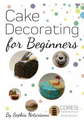 Cake Decorating for Beginners: A Practical Guide