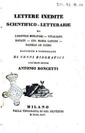 Lettere inedite scientifico-letterarie di Lodovico Muratori - Vitaliano Donati - Gio. Maria Lancisi - Daniele Le Clerc: raccolte e corredate di cenni biografici