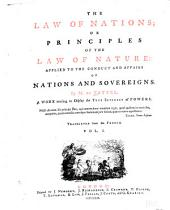 The Law of Nations: Or, Principles of the Law of Nature Applied to the Conduct and Affairs of Nations and Sovereigns, Volume 1