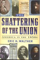 The Shattering of the Union: America in the 1850s