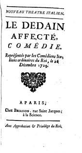 Le Dedain Affecté: Comédie : Représentée par les Comédiens Italiens ordinaires du Roi, le 26. Décembre 1724