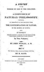 """A Survey of the Wisdom of God in the Creation: Or, A Compendium of Natural Philosophy. Containing an Abridgment of that Beautiful Work, The Contemplation of Nature. By Mr. Bonnet, of Geneva. Also, an Extract from Mr. Deuten's """"Inquiry Into the Origin on the Discoveries Attributed to the Ancients'"""" ..."""