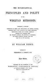 The Ecclesiastical Principles and Polity of the Wesleyan Methodists;...