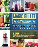 Magic Bullet Blender Recipe Book For Beginners