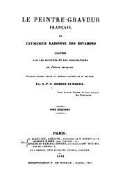 Le peintre-graveur francais: ou, Catalogue raisonne des estampes gravees par les peintres et les dessinateurs de l'ecole francaise : ouvrage faisant suite au Peintre-graveur de Bartsch, Volumes5à6