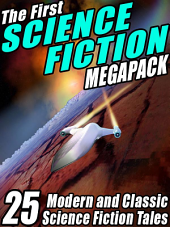 The First Science Fiction Megapack: 25 Modern and Classic Science Fiction Tales