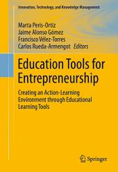 Education Tools for Entrepreneurship: Creating an Action-Learning Environment through Educational Learning Tools