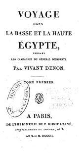 Voyage dans le Basse et la Haute Égypte, pendant les Campagnes du Gënéral Bonaparte: Volume1