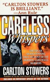 Careless Whispers: The Award-Winning True Account of the Horrific Lake Waco Murders