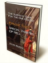 Episode Three: Special Varieties Of Hell: From the novel - The Survival Guide For The One Percent
