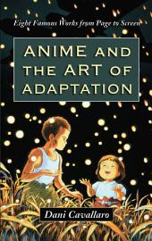 Anime and the Art of Adaptation: Eight Famous Works from Page to Screen