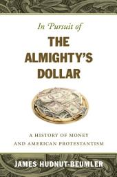 In Pursuit of the Almighty's Dollar: A History of Money and American Protestantism