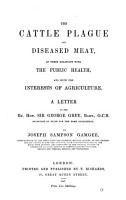 The cattle plague and diseased meat  in their relations with the public health  and with the interests of agriculture  a letter PDF