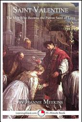 Saint Valentine: The Man Who Became the Patron Saint of Love: A 15-Minute Book