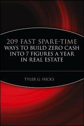 209 Fast Spare-Time Ways to Build Zero Cash into 7 Figures a Year in Real Estate