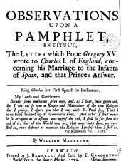Observations Upon a Pamphlet, Entitul'd, The Letter which Pope Gregory XV Wrote to Charles I. of England, Concerning His Marriage to the Infanta of Spain, and that Prince's Answer. By William Matthews: Volume 19