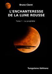 L'enchanteresse de la lune rousse: la prophetie