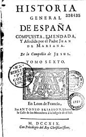 Historia general de Espanâ, compuesta, emendada y añadida por el P. J. de Mariana