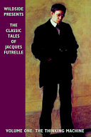 The Classic Tales of Jacques Futrelle  Volume One PDF
