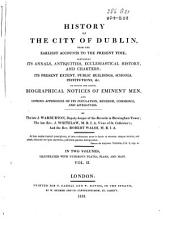 History of the City of Dublin: From the Earliest Accounts to the Present Time; Containing Its Annals, Antiquities, Ecclesiastical History, and Charters; Its Present Extent, Public Buildings, Schools, Institutions, &c., to which are Added, Biographical Notices of Eminent Men, and Copious Appendices of Its Population, Revenue, Commerce and Literature, Volume 2