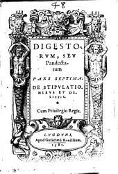 Digestorum, seu Pandectarum: De stipulationibus et delictis. Pars septima