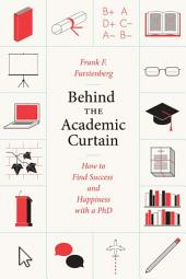 Behind the Academic Curtain: How to Find Success and Happiness with a PhD