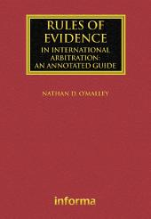 Rules of Evidence in International Arbitration: An Annotated Guide