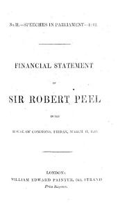Speeches in Parliament-1842. (No. 2.) Financial Statement of Sir R. Peel in the House of Commons ... March 11, 1842