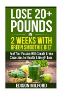 Lose 20  Pounds in 2 Weeks With Green Smoothie Diet Book
