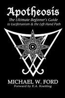 Apotheosis   The Ultimate Beginner s Guide to Luciferianism   the Left Hand Path PDF
