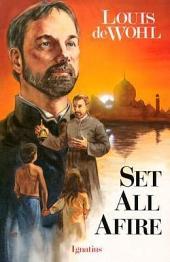 Set All Afire: A Novel about Saint Francis Xavier