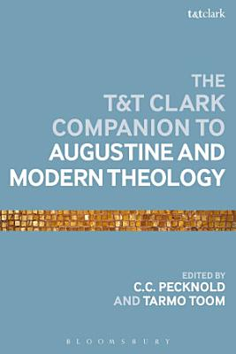 The T T Clark Companion to Augustine and Modern Theology PDF