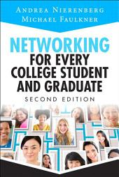 Networking for Every College Student and Graduate: Starting Your Career Off Right, Edition 2