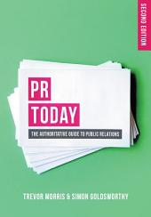 PR Today: The Authoritative Guide to Public Relations, Edition 2