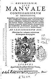 Enchiridion, sive Manuale confessariorum et poenitentium: complectens penè resolutionem omnium dubiorum ... circa peccata, absolutiones, restitutiones, censuras & irregularitates ...