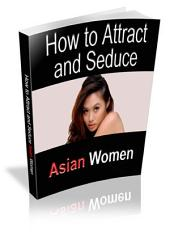 How to Attract & Seduce Asian Women