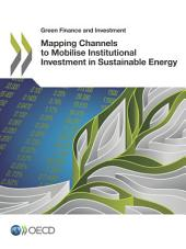 Green Finance and Investment Mapping Channels to Mobilise Institutional Investment in Sustainable Energy