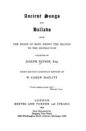 Ancient Songs and Ballads from the Reign of King Henry the Second to the Revolution