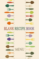 Blank Recipe Book   a Journal of Recipes from Your Kitchen