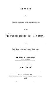 Report of Cases Argued and Determined in the Supreme Court of Alabama: Volume 35