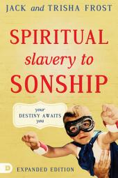 Spiritual Slavery to Sonship Expanded Edition: Your Destiny Awaits You