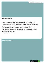 "Die Entstehung der Rechtsordnung in David Humes ""A Treatise of Human Nature: Being an Attempt to Introduce the Experimantal Method of Reasoning into Moral Subjects"""