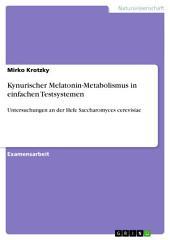 Kynurischer Melatonin-Metabolismus in einfachen Testsystemen: Untersuchungen an der Hefe Saccharomyces cerevisiae