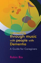 Connecting through Music with People with Dementia: A Guide for Caregivers
