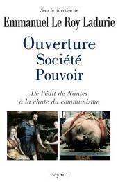 Ouverture, société, pouvoir: De l'édit de Nantes à la chute du communisme