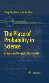 The Place of Probability in Science: In Honor of Ellery Eells (1953-2006)