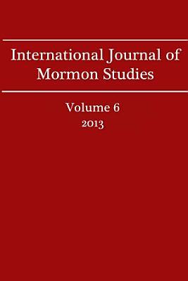 International Journal of Mormon Studies Volume 6  2013