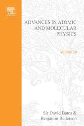 Advances in Atomic and Molecular Physics: Volume 20